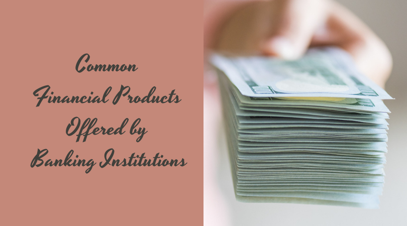 Common Financial Products Offered by Banking Institutions